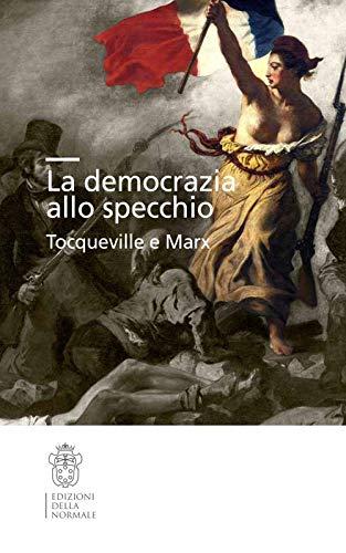 La democrazia allo specchio. Tocqueville e Marx