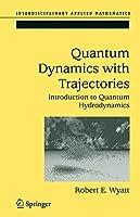 Quantum Dynamics with Trajectories: Introduction to Quantum Hydrodynamics (Interdisciplinary Applied Mathematics) by Robert E. Wyatt(2005-05-20)