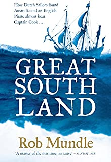 Great South Land: How Dutch Sailors found Australia and an English Pirate almost beat Captain Cook ...