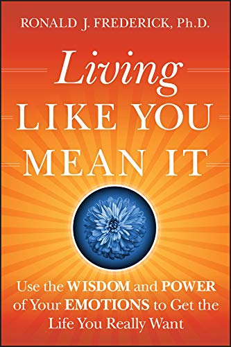 Living Like You Mean It: Use the Wisdom and Power of Your Emotions to Get the Life You Really Want (English Edition)
