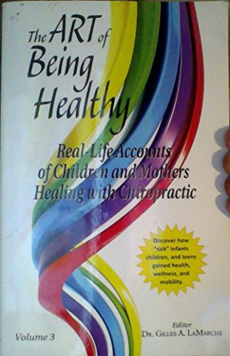 The Art of Being Healthy: Real-life accounts of children and mothers healing with Chiropractic (volume 3)