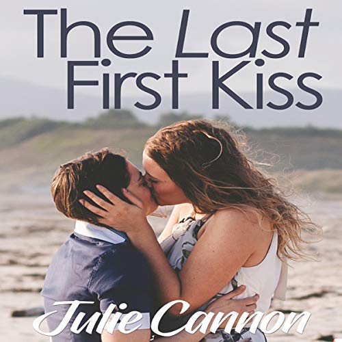 The Last First Kiss Audiobook By Julie Cannon cover art