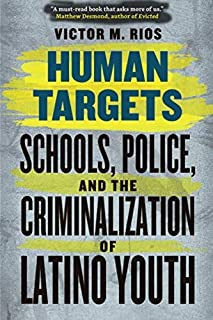 [Paperback] [Victor M. Rios] Human Targets: Schools, Police, and The Criminalization of Latino Youth