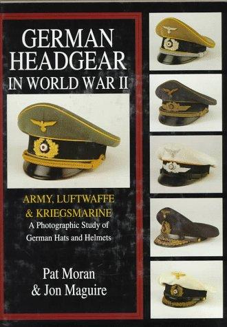 German Headgear in World War II: Army/Luftwaffe/Kriegsmarine: A Photographic Study of German Hats and Helmets (German Headgear in World War II , Vol 1)