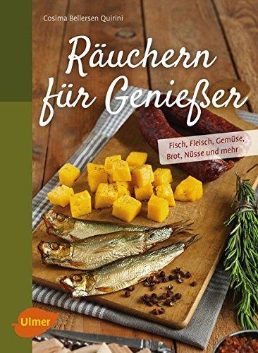 Räuchern für Genießer: Fisch, Fleisch, Gemüse, Brot, Nüsse und mehr
