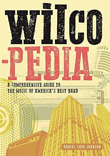 Wilcopedia: A Comprehensive Guide To The Music Of America's Best Band: Englische Originalausgabe.