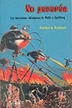 No pasaran : las invasiones alienigenas desde H.G. Wells hasta S. Spielberg / The Will not Pass: The Alien Invasions from Wells to Spielberg (Serie Abierta / Open Serie) (Spanish Edition) by Carlos Alberto Scolari(2005-09-30)