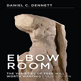 Elbow Room     The Varieties of Free Will Worth Wanting              By:                                                                                                                                 Daniel C Dennett                               Narrated by:                                                                                                                                 Don Hagen                      Length: 9 hrs and 54 mins     4 ratings     Overall 4.3