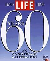 Life Sixty Years: A 60th Anniversary Celebration 1936-1996 (Life Magazine)