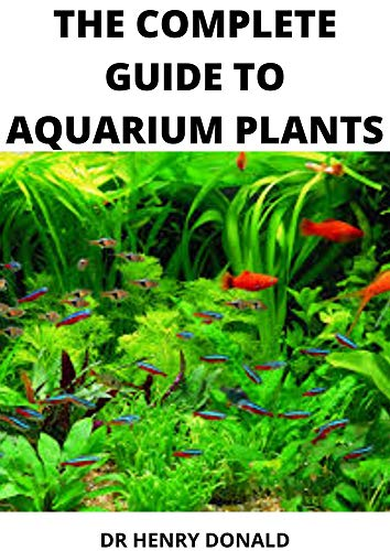 THE COMPLETE GUIDE TO AQUARIUM PLANTS (English Edition)