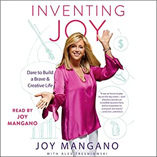Inventing Joy     Dare to Build a Brave & Creative Life              By:                                                                                                                                 Joy Mangano                               Narrated by:                                                                                                                                 Joy Mangano                      Length: 7 hrs and 5 mins     50 ratings     Overall 4.6
