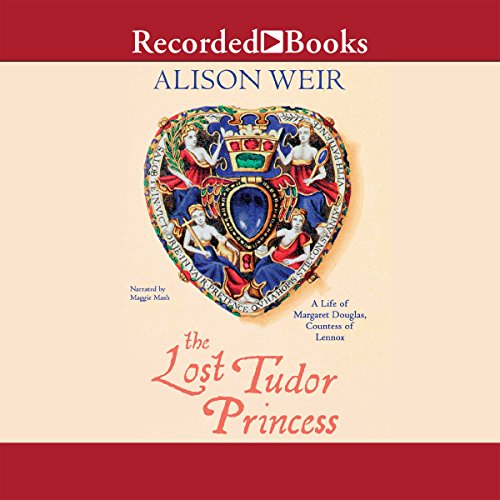 The Lost Tudor Princess     The Life of Lady Margaret Douglas              By:                                                                                                                                 Alison Weir                               Narrated by:                                                                                                                                 Maggie Mash                      Length: 20 hrs and 28 mins     200 ratings     Overall 3.9