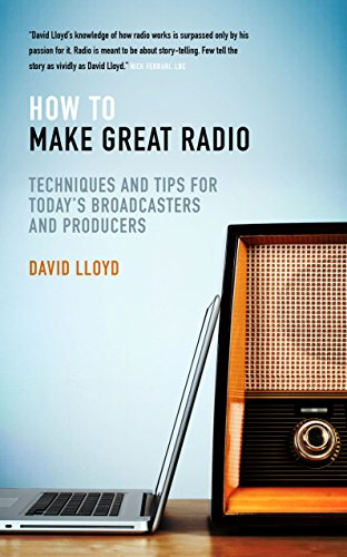 How To Make Great Radio: Techniques and tips for today's broadcasters and...