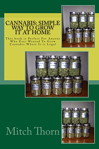 Cannabis: Simple Way to Grow it at Home: This book is Perfect For Anyone Who Ever Wanted To Grow Cannabis Where It is Legal (English Edition)