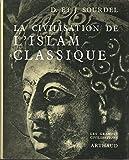 D. et J. Sourdel. La Civilisation de l'Islam classique - Préface par Raymond Bloch