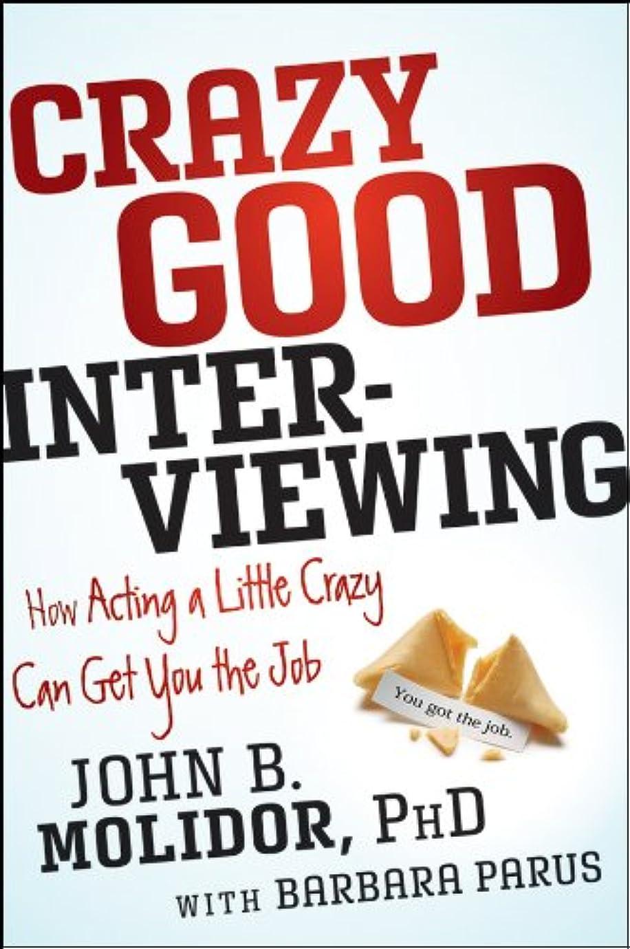 スイッチダニ富豪Crazy Good Interviewing: How Acting A Little Crazy Can Get You The Job