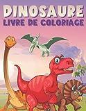 Dinosaure Livre de Coloriage: Livre de coloriage de dinosaures sauvages pour adultes   Livre de coloriage de dinosaure fantastique facile et amusant ... tout-petits et les enfants d'âge préscolaire