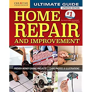 Ultimate Guide to Home Repair and Improvement, Updated Edition: Proven Money-Saving Projects; 3,400 Photos & Illustrations