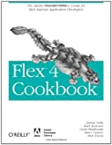 Flex 4 Cookbook: Real-world recipes for developing Rich Internet Applications (Oreilly Cookbooks)