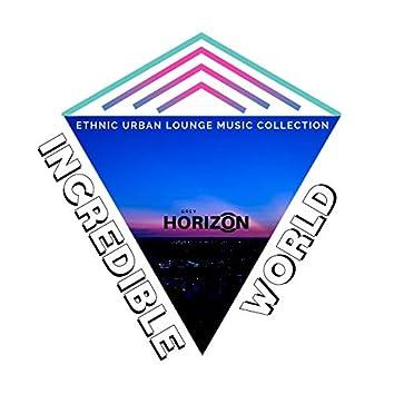 Incredible World - Ethnic Urban Lounge Music Collection
