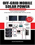 OFF-GRID MOBILE SOLAR POWER EASY TO FOLLOW GUIDE: A Simple DIY Guidebook to the Installations and Designs of...