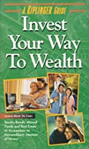 Invest Your Way to Wealth (Kiplinger Guides)