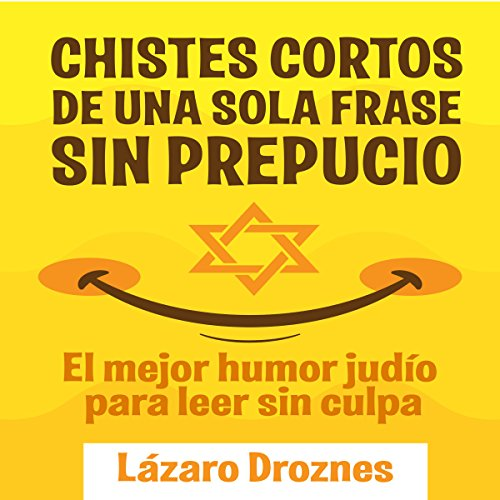 Chistes cortos de una sola frase sin prepucio     El mejor humor judío para leer sin culpa [The best Jewish humor to read without guilt]              By:                                                                                                                                 Lazaro Droznes                               Narrated by:                                                                                                                                 uncredited                      Length: 31 mins     Not rated yet     Overall 0.0