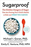 Sugarproof: The Hidden Dangers of Sugar that are Putting Your Child s Health at Risk and What You Can Do