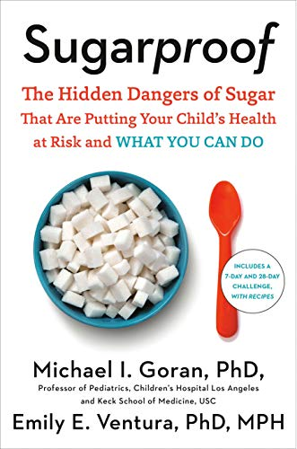 Sugarproof: The Hidden Dangers of Sugar That Are Putting Your Child's Health at Risk and What You Can Do