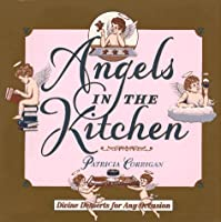 Angels in the kitchen: Divine desserts for any occasion