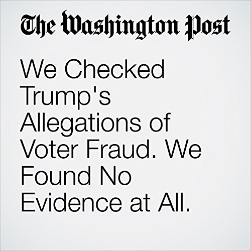 We Checked Trump's Allegations of Voter Fraud. We Found No Evidence at All. audiobook cover art