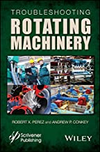 Troubleshooting Rotating Machinery: Including Centrifugal Pumps and Compressors, Reciprocating Pumps and Compressors, Fan...