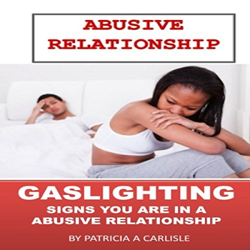 Abusive Relationship: Gaslighting Signs You Are in an Abusive Relationship audiobook cover art