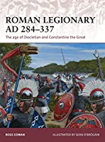 Roman Legionary AD 284-337: The age of Diocletian and Constantine the Great (Warrior)