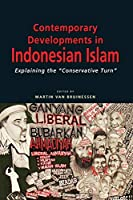 Contemporary Developments in Indonesian Islam: Explaining the Conservative Turn