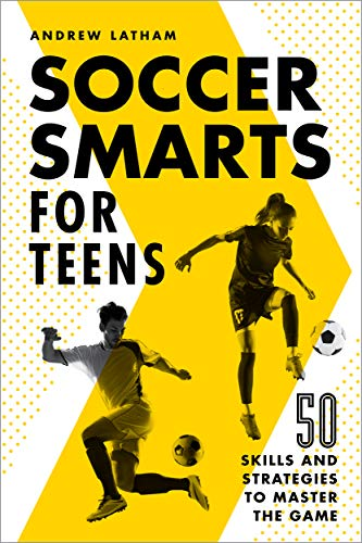 Compare Textbook Prices for Soccer Smarts for Teens: 50 Skills and Strategies to Master the Game  ISBN 9781648765117 by Latham, Andrew