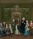 The Conversation Piece: Making Modern Art in Eighteenth-Century Britain