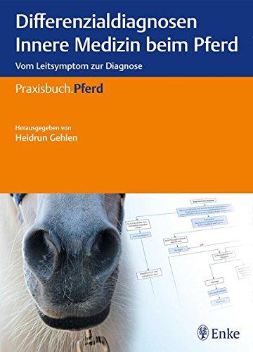 Differenzialdiagnosen Innere Medizin beim Pferd: Vom Leitsymptom zur Diagnose (Praxisbuch Pferd)