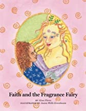 Faith and the Fragrance Fairy: A young girl's adventure to save the flowers, plants and trees