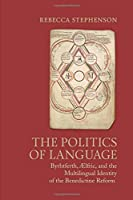 The Politics of Language: Byrhtferth, Aelfric, and the Multilingual Identity of the Benedictine Reform (Toronto Anglo-saxon Series)