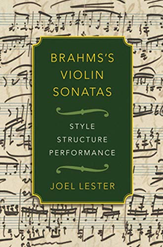 Brahms's Violin Sonatas: Style, Structure, Performance: Style, Structure, Performance