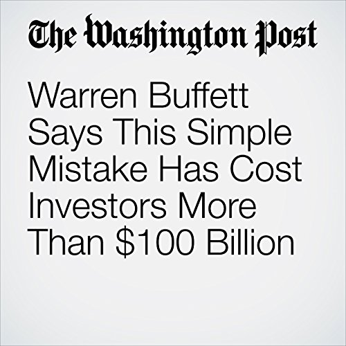 Warren Buffett Says This Simple Mistake Has Cost Investors More Than $100 Billion cover art
