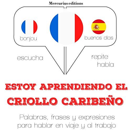 Estoy aprendiendo el criollo caribeño audiobook cover art