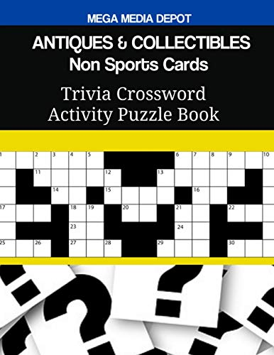 Compare Textbook Prices for ANTIQUES & COLLECTIBLES Non Sports Cards Trivia Crossword Activity Puzzle Book  ISBN 9781721697618 by Depot, Mega Media