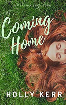 Coming Home: Humorous and Heartwarming Sister Saga (Sisters in a Small Town Book 1) by [Holly Kerr]