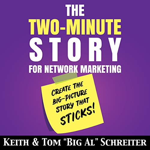 The Two-Minute Story for Network Marketing     Create the Big-Picture Story That Sticks!              By:                                                                                                                                 Keith Schreiter,                                                                                        Tom