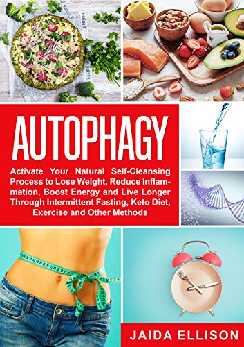 Autophagy: Activate Your Natural Self-Cleansing Process to Lose Weight, Reduce Inflammation, Boost Energy and Live Longer Through Intermittent Fasting, ... Exercise and Other Methods (English Edition)