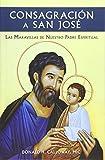 Consagracion a San Jose: Las Maravillas de Nuestro Padre Espiritual (Spanish Edition)