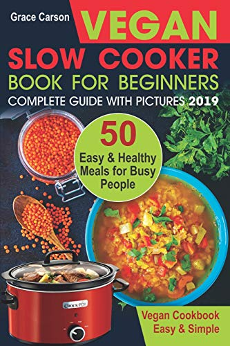 Vegan Slow Cooker Book for Beginners: 50 Easy and Healthy Meals for Busy People (slow cooker, crock pot, crockpot, vegan,vegetarian cookbook) (Vegan Slow Cooker for Beginners)