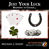 Just Your Luck - Beginning to Change With Nlp & Guided Imagery for Personal Development